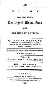 An Essay on the Learning of Contingent Remainders and Executory Devises: Volume 1