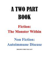 A TWO PART BOOK - Fiction: The Monster Within & Non Fiction: Autoimmune Disease
