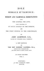 Horæ hebraicæ et talmudicæ: Hebrew and Talmudical exercitations upon the Gospels, the Acts, some chapters of St. Paul's Epistle to the Romans, and the First epistle to the Corinthians, Volume 1