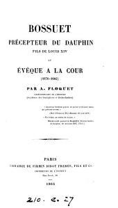 Bossuet, précepteur du Daupin, fils de Louis XIV et évéque à la Cour: 1670-1682
