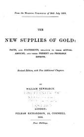 The new supplies of gold: facts, and statements, relative to their actual amount; and their present and probable effects