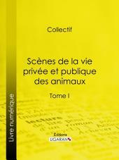 Scènes de la vie privée et publique des animaux: Volume1