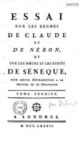 Essai sur les regnes de Claude et de Néron, et sur les moeurs et les écrits de Séneque, pour servir d'introduction a la lecture de ce philosophe. Tome premier [-second]