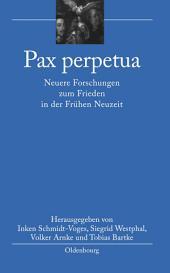 Pax perpetua: Neuere Forschungen zum Frieden in der Frühen Neuzeit