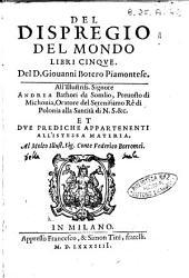 Del dispregio del mondo libri cinque. Del D. Giouanni Botero piamontese. ... et due prediche appartenenti all'istessa materia. ..