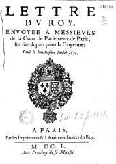 Lettre du Roy envoyee à Messieurs de la Cour de Parlement de Paris, sur son départ pour la Guyenne... (Paris, 4 juillet 1650)