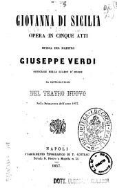 Giovanna di Sicilia opera in cinque atti musica del maestro Giuseppe Verdi officiale della Legion d'Onore