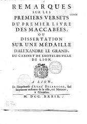 Remarques sur les premiers versets du premier livre des Maccabées, ou Dissertation sur une médaille d'Aléxandre [sic] le Grand, du cabinet de l'Hotel-de Ville de Lion