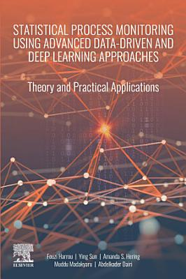 Statistical Process Monitoring Using Advanced Data-Driven and Deep Learning Approaches