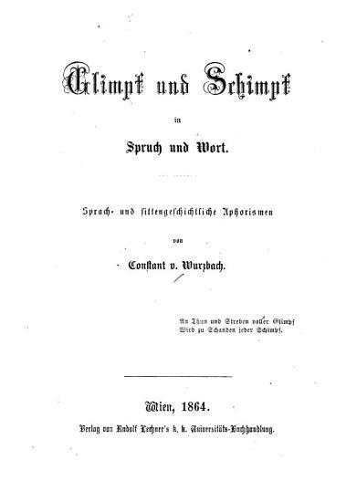 Glimpf und Schimpf in Spruch und Wort  Sprach  und sittengeschichtliche Aphorismen von Constant von Wurzbach PDF