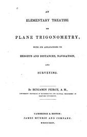 An Elementary Treatise on Plane Trigonometry: With Its Applications to Heights and Distances, Navigation, and Surveying