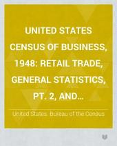 United States Census of Business, 1948: Retail trade, general statistics, pt. 2, and merchandise line sales statistics