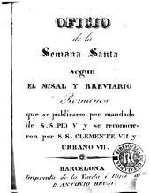 Oficio de la Semana Santa segun el misal y breviario romanos: que se publicaron por mandado de S.S. Pio V y se reconocieron por S.S. Clemente VII y Urbano VII