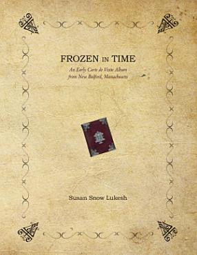 Frozen In Time  An Early Carte De Visite Album from New Bedford  Massachusetts PDF