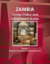 Zambia Foreign Policy and Government Guide: Volume 1
