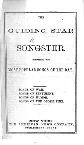 The Guiding Star Songster  Comprising the Most Popular Songs of the Day PDF