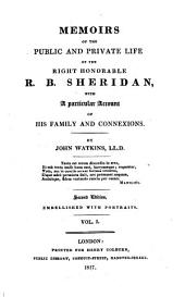 Memoirs of the Public and Private Life of the Right Honorable R. B. Sheridan: With a Particular Account of His Family and Connections, Volume 1