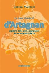 La vera storia di d'Artagnan, capitano della prima compagnia dei moschettieri del re