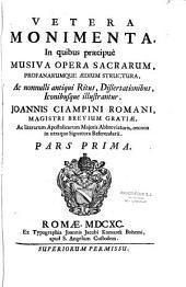 Vetera Monimenta, in quibus praecipue musiva opera sacrarum profanarumque aedium structura ac nonnulli antiqui ritus dissertationibus iconibusque illustrantur, Joannis Ciampini...
