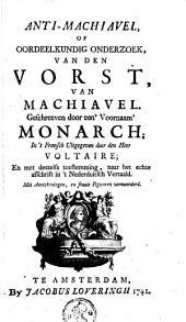 """Anti Machiavel, of Oordeelkundig onderzoek van den vorst, van Machiavel: geschreeven door een """"Voornaam"""" monarch"""