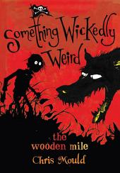 The Wooden Mile: Something Wickedly Weird