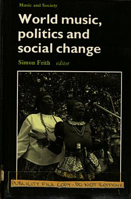 World Music  Politics and Social Change PDF