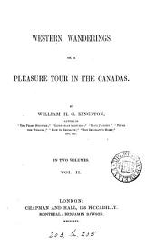 Western Wanderings: Or, a Pleasure Tour in the Canadas, Volume 1