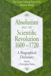 Absolutism and the Scientific Revolution, 1600-1720: A Biographical Dictionary