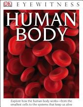 DK Eyewitness Books: Human Body: Explore How the Human Body Works—from the Smallest Cells to the Systems That Keep Us Alive