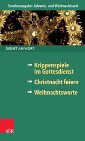 Dienst am Wort Sonderausgabe Advents- und Weihnachtszeit: Krippenspiele im Gottesdienst / Christnacht feiern / Weihnachtsworte