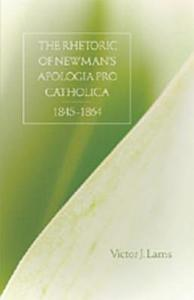 The Rhetoric of Newman s Apologia Pro Catholica  1845 1864 PDF