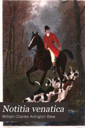 Notitia Venatica: A Treatise on Fox-hunting Embracing the General Management of Hounds