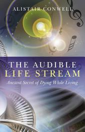 The Audible Life Stream: Ancient Secret of Dying While Living
