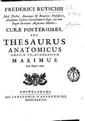 Frederici Ruyschii ... Curae posteriores seu Thesaurus anatomicus ... maximus ...