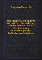 Die Kriegswaffen in ihrer historischen Entwickelung von der Steinzeit bis zur Erfindung des Z ndnadelgewehrs PDF