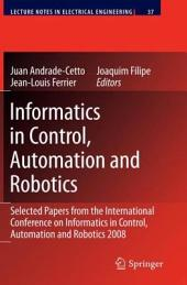 Informatics in Control, Automation and Robotics: Selected Papers from the International Conference on Informatics in Control, Automation and Robotics 2008