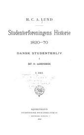 Studenterforeningens historie, 1820-70: Dansk studenterliv i det 19. aarhundrede, Bind 1
