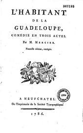 L'Habitant de la Guadeloupe: Comédie en trois actes