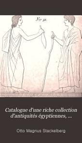 Catalogue d'une riche collection d'antiquités égyptiennes, grecques et du moyen âge ... , de peintures d'anciens maîtres italiens et hollandais et de dessins qui composaient le cabinet de feu Monsieur le Baron Otto Magnus de Stackelberg