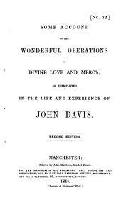 Some Account of the Wonderful Operations of Divine Love and Mercy, as Exemplified in the Life and Experience of John Davis