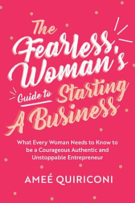 The Fearless Woman s Guide to Starting a Business