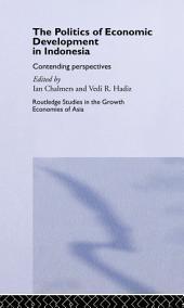 The Politics of Economic Development in Indonesia: Contending Perspectives