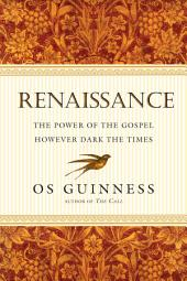 Renaissance: The Power of the Gospel However Dark the Times