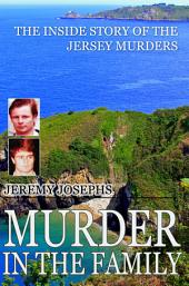 Murder in the Family: The Inside Story of the Jersey Murders