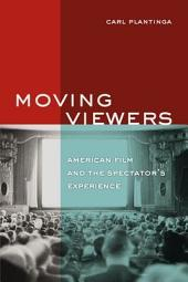 Moving Viewers: American Film and the Spectator's Experience