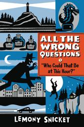 """Who Could That Be at This Hour?"": Also Published as ""All the Wrong Questions: Question 1"""
