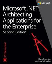 Microsoft .NET - Architecting Applications for the Enterprise: Edition 2