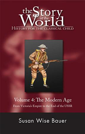 Story of the World  4 Modern Age from Victorias Empire to Th End PDF