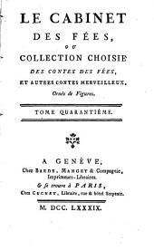 Le cabinet des fées, ou, Collection choisie des contes des fées et autres contes merveilleux: Volume40