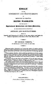 Essay on the expediency ... of improving ... home markets for the sale of agricultural productions and raw materials, by the introduction or growth of artisans and manufacturers. Being an Appendix and Illustration of a Memoir on the same subject, read before the Board of Agriculture of the State of New York, March 8, 1825, etc